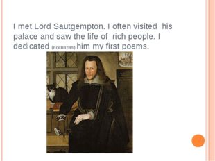 I met Lord Sautgempton. I often visited his palace and saw the life of rich p