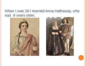 When I was 18 I married Anna Hathaway, who was 8 years older.