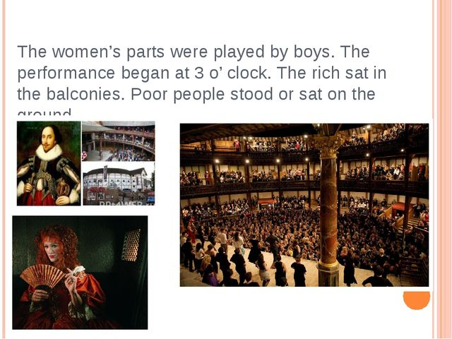 The women's parts were played by boys. The performance began at 3 o' clock. T...