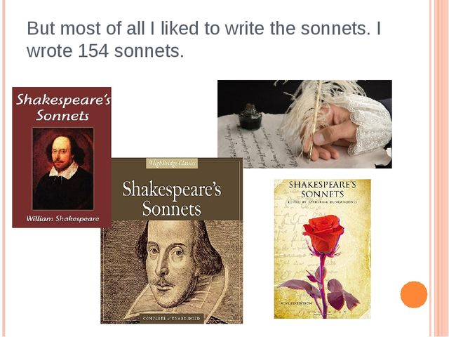 But most of all I liked to write the sonnets. I wrote 154 sonnets.
