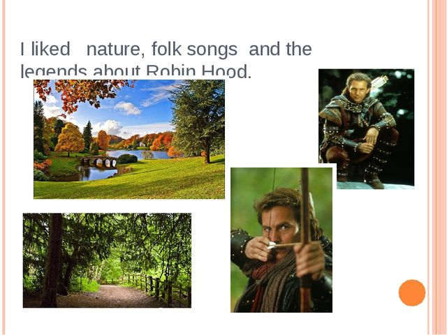 I liked nature, folk songs and the legends about Robin Hood.
