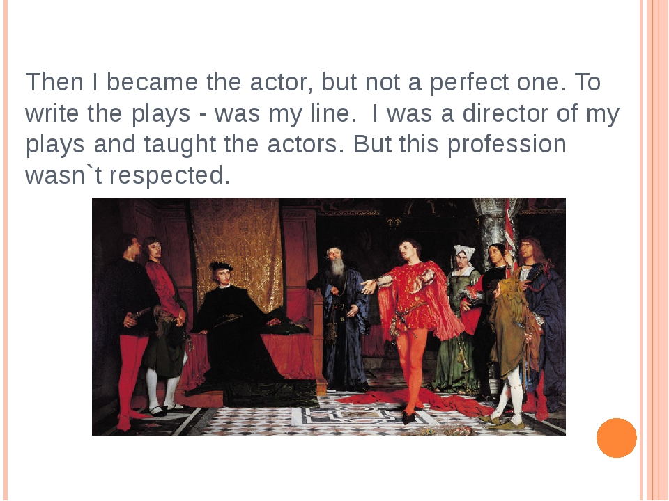 Then I became the actor, but not a perfect one. To write the plays - was my l...