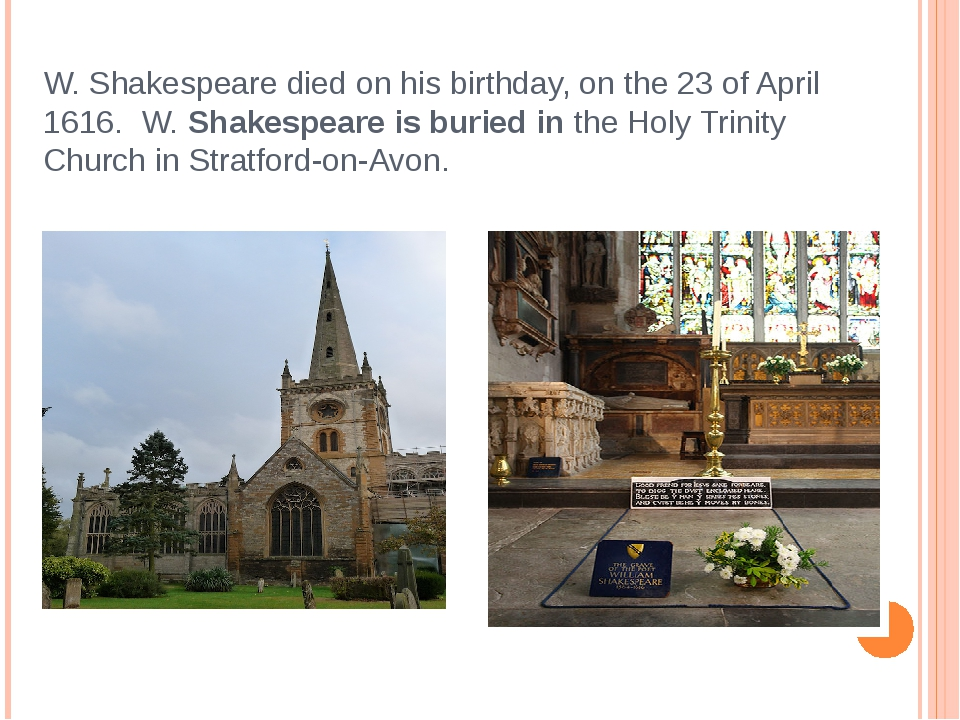 W. Shakespeare died on his birthday, on the 23 of April 1616. W. Shakespeare ...