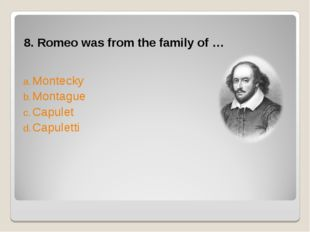 8. Romeo was from the family of … Montecky Montague Capulet Capuletti
