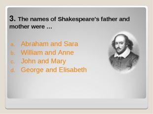 3. The names of Shakespeare's father and mother were … Abraham and Sara Willi