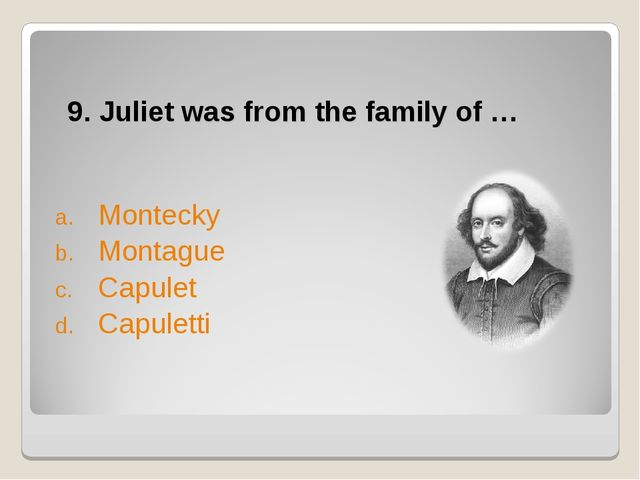 9. Juliet was from the family of … Montecky Montague Capulet Capuletti