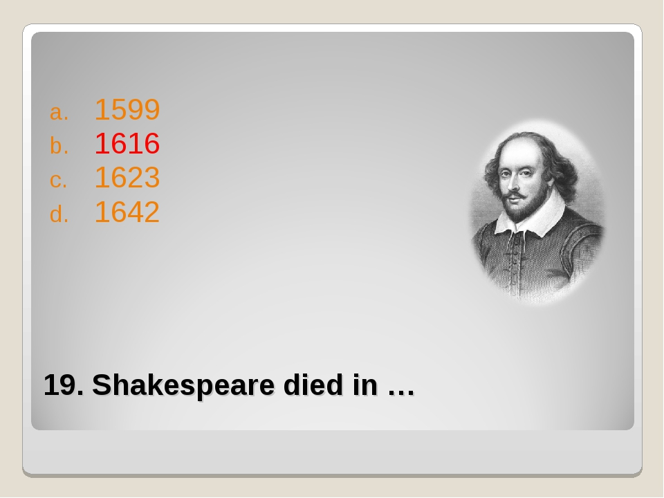 19. Shakespeare died in … 1599 1616 1623 1642