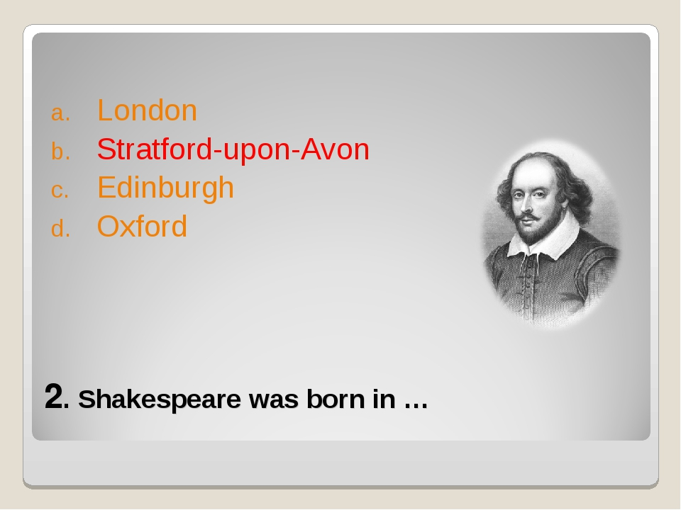2. Shakespeare was born in … London Stratford-upon-Avon Edinburgh Oxford