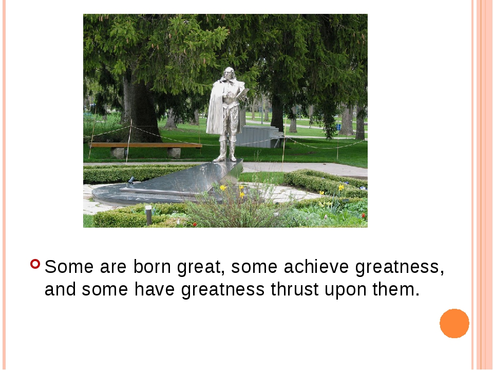 Some are born great, some achieve greatness, and some have greatness thrust u...