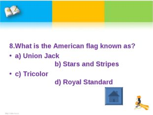 8.What is the American flag known as? a) Union Jack b) Stars and Stripes c) T