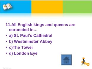 11.All English kings and queens are coroneted in… a) St. Paul's Cathedral b)