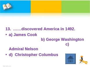 13. ……discovered America in 1492. a) James Cook b) George Washington c) Admir