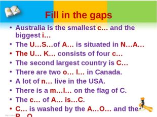 Fill in the gaps Australia is the smallest c… and the biggest i… The U…S…of A