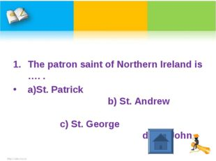 The patron saint of Northern Ireland is …. . a)St. Patrick b) St. Andrew c)