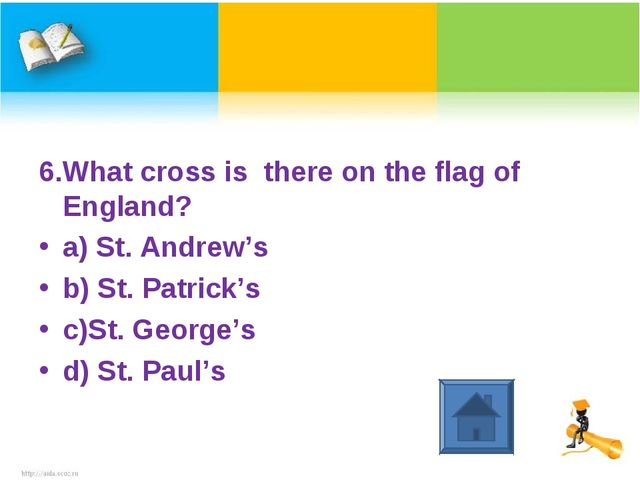 6.What cross is there on the flag of England? a) St. Andrew's b) St. Patrick'...