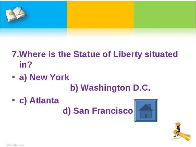 7.Where is the Statue of Liberty situated in? a) New York b) Washington D.C....