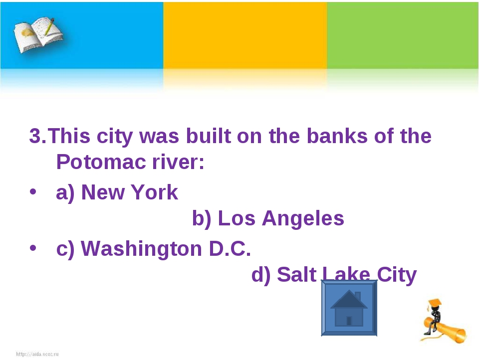 3.This city was built on the banks of the Potomac river: a) New York b) Los A...