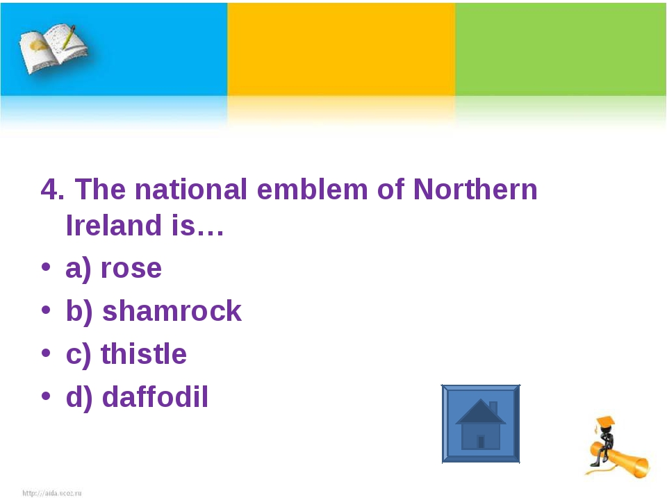 4. The national emblem of Northern Ireland is… a) rose b) shamrock c) thistle...