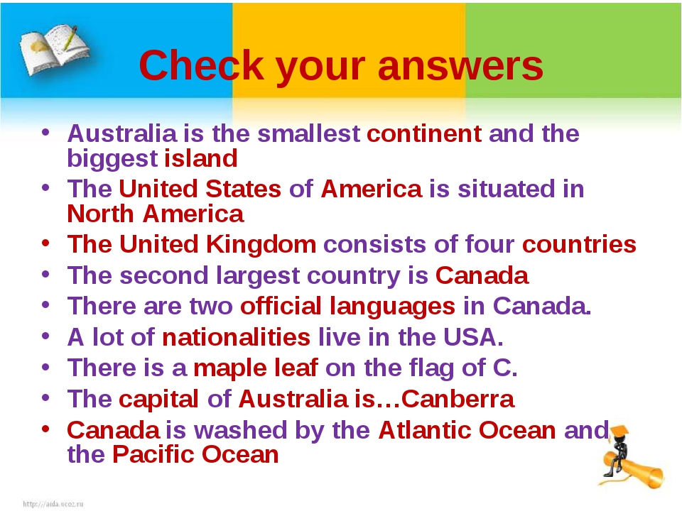 Check your answers Australia is the smallest continent and the biggest island...