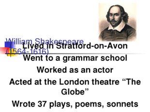 William Shakespeare (1564-1616) Lived in Stratford-on-Avon Went to a grammar