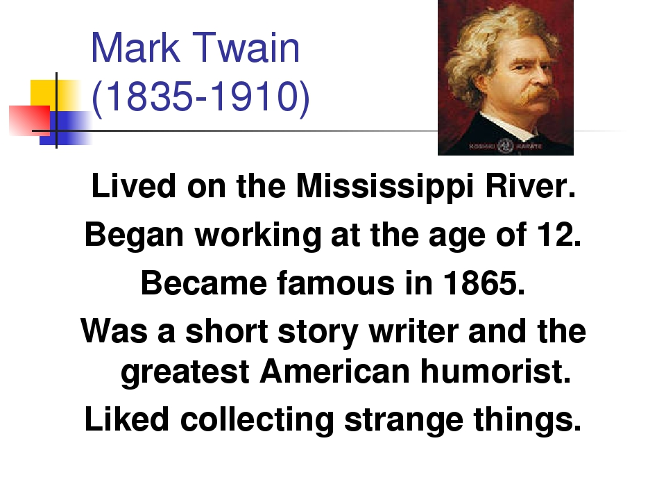 Mark Twain (1835-1910) Lived on the Mississippi River. Began working at the a...