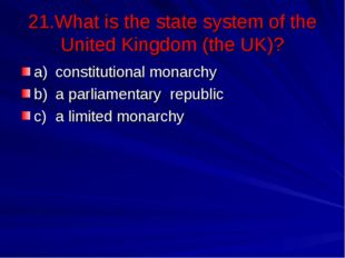 21.What is the state system of the United Kingdom (the UK)? a)	constitutional