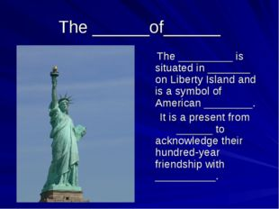 The ______of______ The _________ is situated in _______ on Liberty Island and