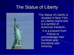 The Statue of Liberty The Statue of Liberty is situated in New York on Libert