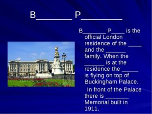 B_______ P________ B_______ P____ is the official London residence of the ___