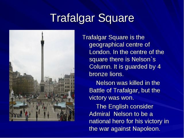 Trafalgar Square Trafalgar Square is the geographical centre of London. In th...