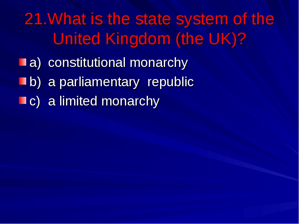 21.What is the state system of the United Kingdom (the UK)? a)	constitutional...