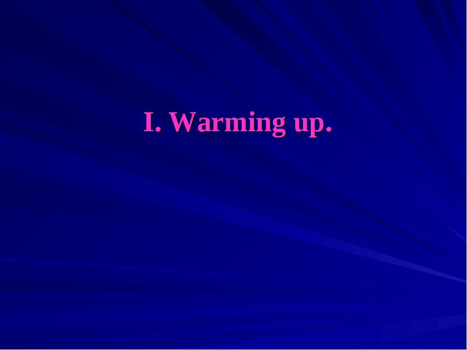 I. Warming up.