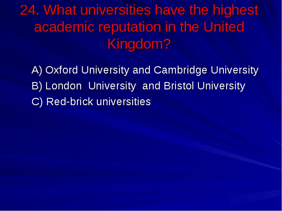 24. What universities have the highest academic reputation in the United King...