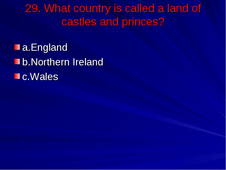 29. What country is called a land of castles and princes? a.England b.Norther...