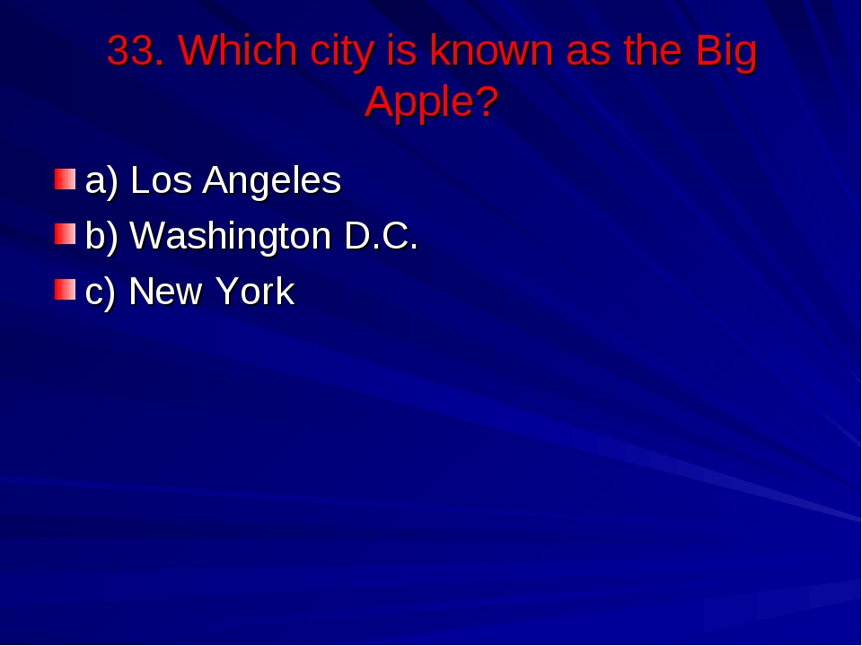 33. Which city is known as the Big Apple? a) Los Angeles b) Washington D.C. c...