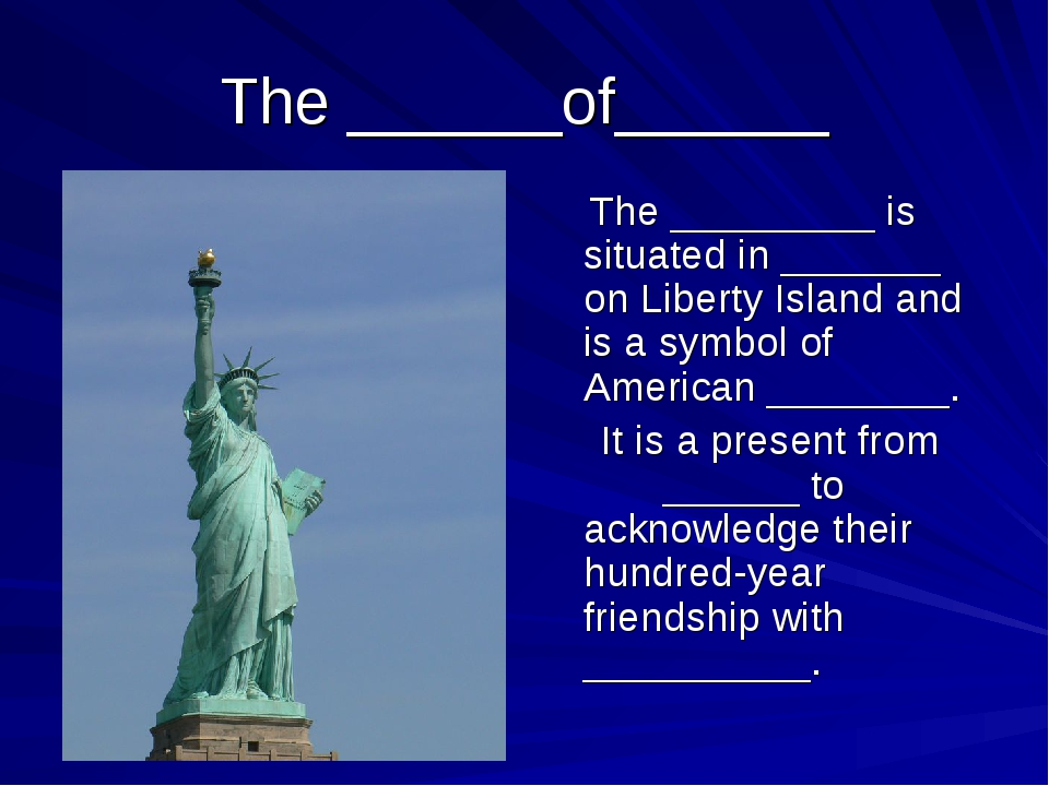 The ______of______ The _________ is situated in _______ on Liberty Island and...