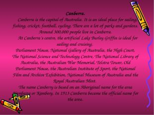 Canberra. Canberra is the capital of Australia. It is an ideal place for sail