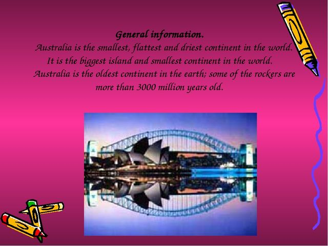 General information. Australia is the smallest, flattest and driest continent...