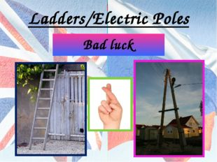 Ladders/Electric Poles Bad luck