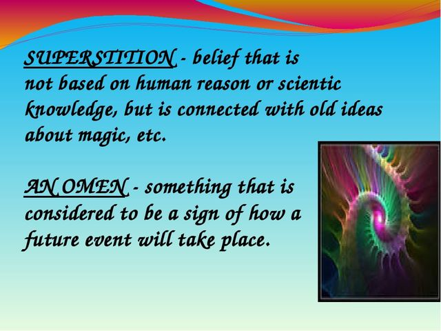 SUPERSTITION - belief that is not based on human reason or scientic knowledge...