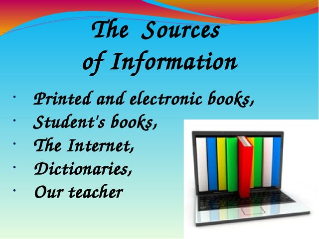 The Sources of Information Printed and electronic books, Student's books, The...