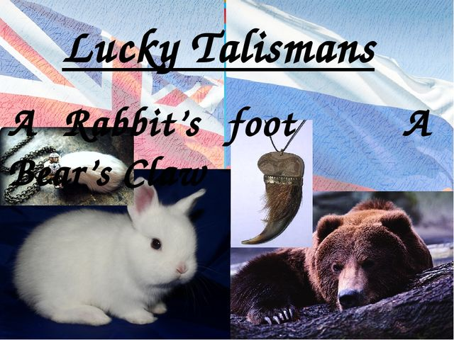 Lucky Talismans A Rabbit's foot A Bear's Claw