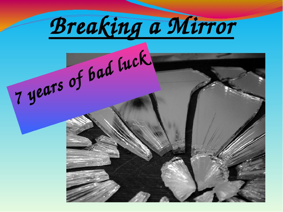 Breaking a Mirror 7 years of bad luck