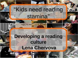 """Kids need reading stamina"" Developing a reading culture Lena Chervova Schoo"