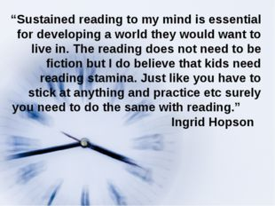 """Sustained reading to my mind is essential for developing a world they would"