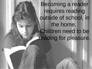 Becoming a reader requires reading outside of school, in the home. Children n