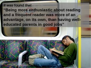 "It was found that ""Being more enthusiastic about reading and a frequent reade"