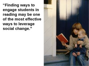 """Finding ways to engage students in reading may be one of the most effective"