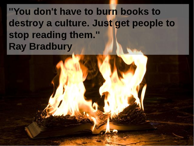 """You don't have to burn books to destroy a culture. Just get people to stop r..."