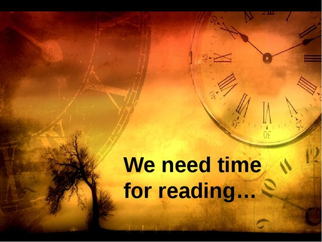 We need time for reading…